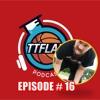 #TTFLPodcast - Episode # 16