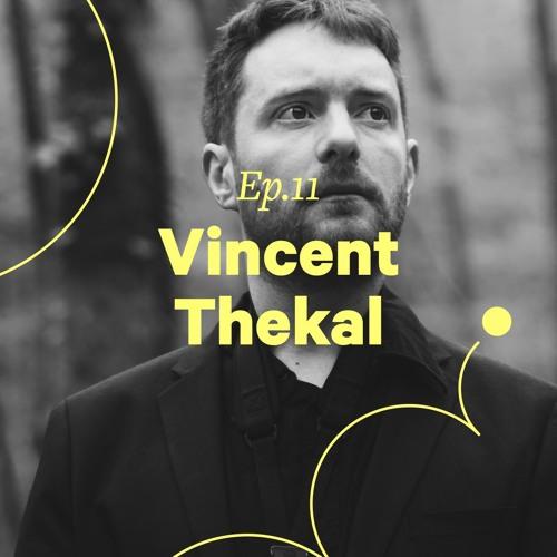 """Ep. 11 - Vincent Thekal """"Le solfège ça me gonflait à fond"""""""