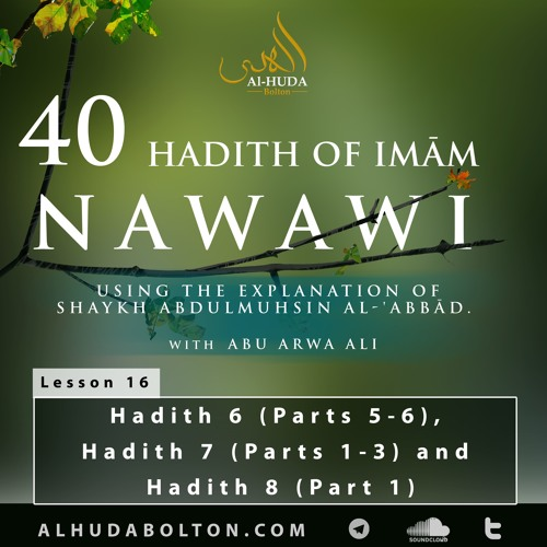 Forty Hadith: Lesson 16 Hadith 6 (Parts 5 - 6) Hadith 7 (Parts 1 - 3) And Hadith 8 (Part 1)