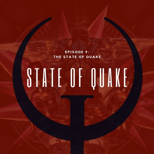 Episode 9: The State of Quake