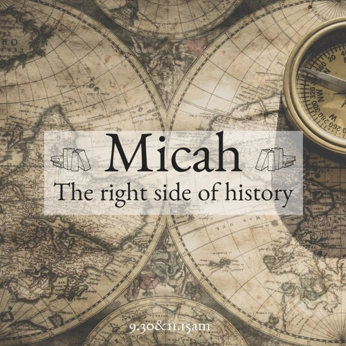 A series in Micah: Meet the God who can put you on the right side of history.