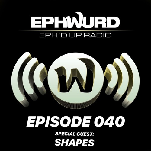 Ephwurd Presents Eph'd Up Radio #040 (SHAPES GUEST MIX)