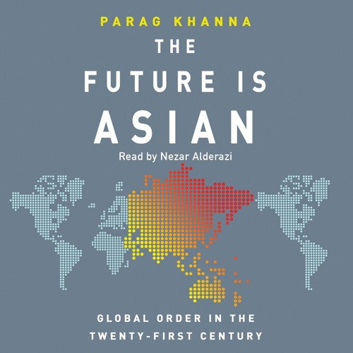 The Future Is Asian by Parag Khanna, read by Nezar Alderazi