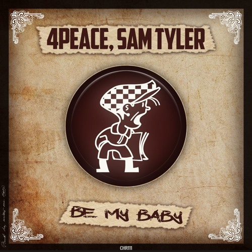 4Peace, Sam Tyler - Be My Baby - Cabbie Hat [128kbps Preview]
