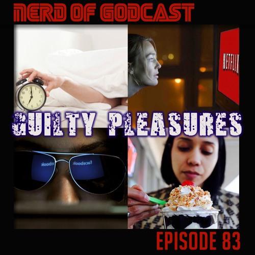 Episode 83 // Guilty Pleasure