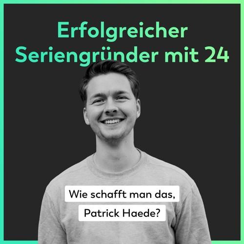 Erfolgreicher Seriengründer mit 24 - Wie schafft man das, Patrick Haede?