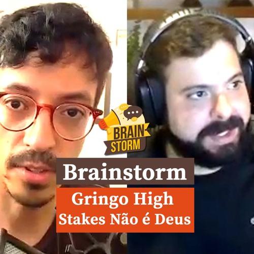 O GRINGO HIGH STAKES NÃO É DEUS   Brainstorm #02