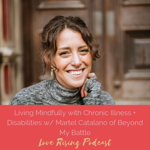 Episode 80: Living Mindfully w/ Chronic Illness + Disabilities w/ Martel Catalano