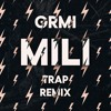 MILI - GRMI (Trap Remix)