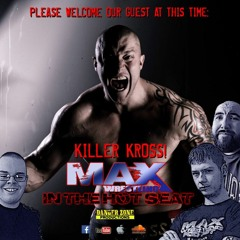 Max Wrestling In The Hot Seat- Special Guest Killer Kross