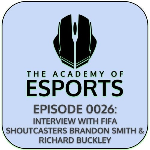 Episode 0026: Interview with FIFA Shoutcasters Brandon Smith & Richard Buckley