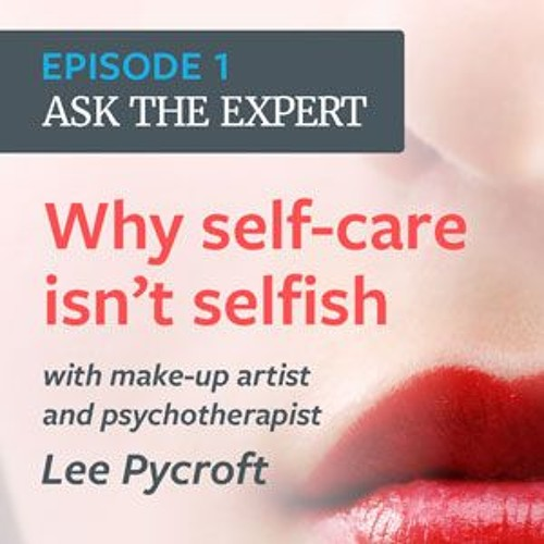 Episode 1: Why self-care isn't selfish with Lee Pycroft