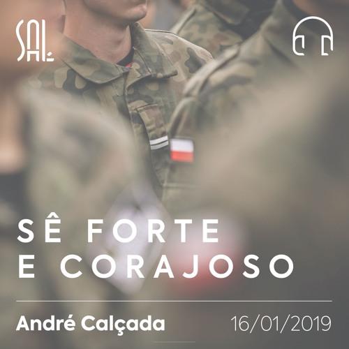 Sê Forte e Corajoso - André Calçada - 16/01/2019