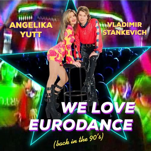 Angelika Yutt & Vladimir Stankevich - We Love Eurodance (back In The 90's)