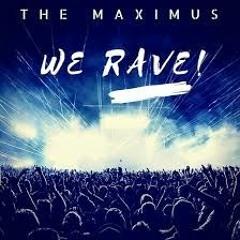 WE RAVE  THE MAXIMUS