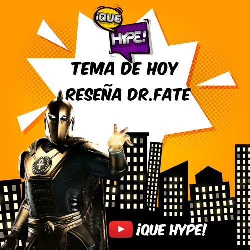 ¡Qué Hype! - #13 Reseña Dr. Fate