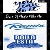 YOU CAN DO IT REMIX BAILA ESTA CUMBIA BY DJ MAGIC MIKE MTY