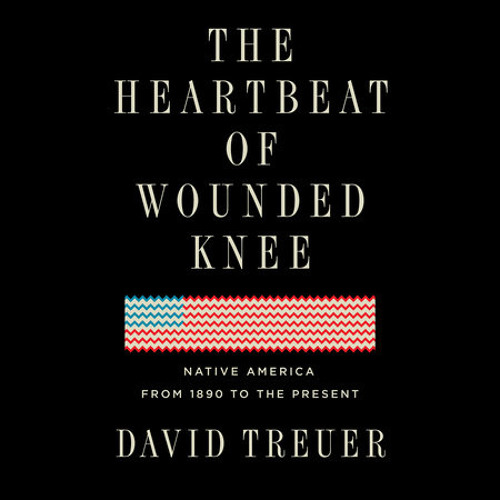 The Heartbeat of Wounded Knee by David Treuer, read by Tanis Parenteau