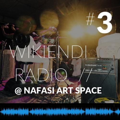 Wikiendi RADIO #3 @ Nafasi Art Space // ft. APoetPepa, Hilary More, Moyo Band