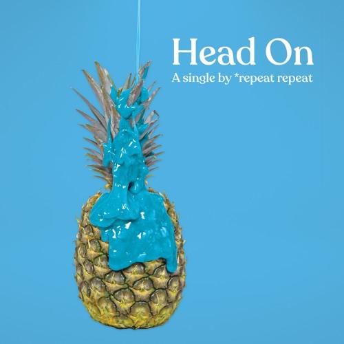 *repeat repeat - Head On
