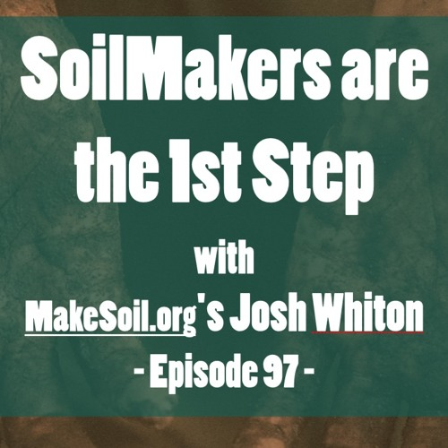 Episode 97 | SoilMakers are the 1st Step with MakeSoil.org's Josh Whiton