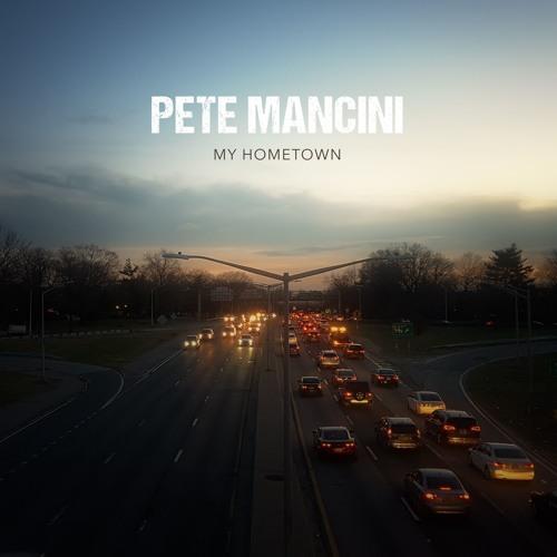 "Pete Mancini - ""My Hometown"""
