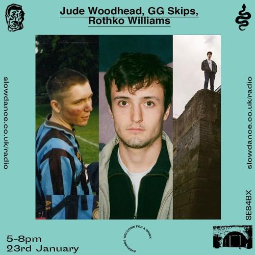 Slow Dance Radio - Gg skips X Rothko Williams X Jude Woodhead - 23.1.19