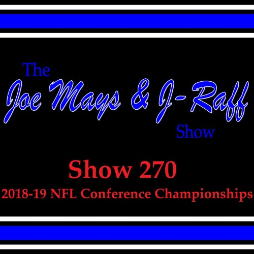 The Joe Mays & J-Raff Show: Episode 270 - 2019 NFL Conference Championships