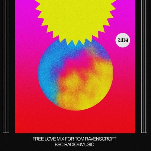FREE LOVE MIX FOR TOM RAVENSCROFT ON BBC RADIO 6 MUSIC