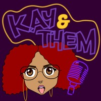 Kay & Them - Ep.10 - Thicker Than A Bowl Of Oatmeal Ft. Jody X Kemlie and Christina Artwork