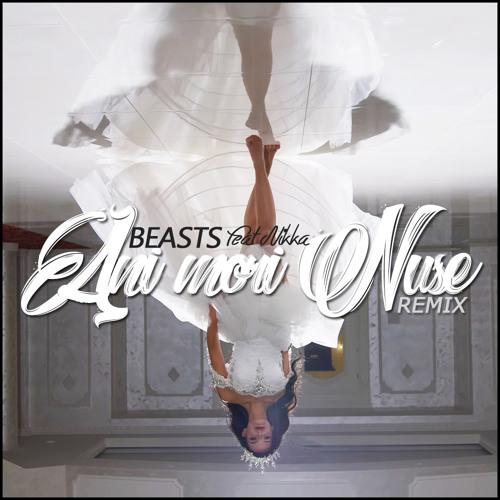 BEASTS feat. Nikka - Ani Mori Nuse (Official Remix)