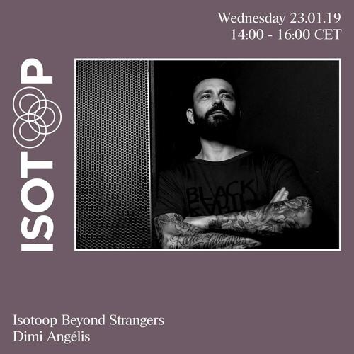ISOTOOP Beyond Strangers: Dimi Angélis