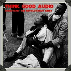 The Revolutionist/Gangstarr -Think Good Audio Remix