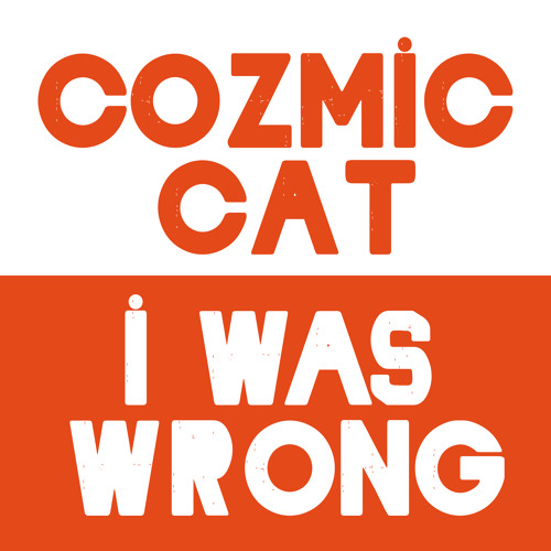 Cozmic Cat - I Was Wrong