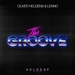 Oliver Heldens & Lenno - This Groove [OUT NOW]