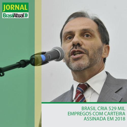 Brasil cria 529 mil empregos com carteira assinada em 2018