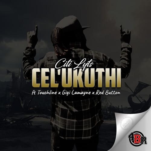 Dj Citi Lyts Ft Touchline, Gigi Lamayne & Red Button - Cel'Ukuthi