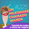 #225 - Tutorial de Nudes e Micos de Viagens (feat. Manu Barem e Maqui)