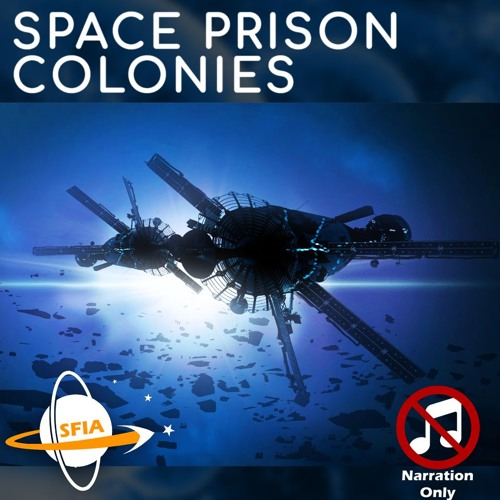 Space Prison Colonies (Narration Only)