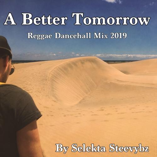 A Better Tomorrow - reggae dancehall MIX 2019 by Steevybz Selekta