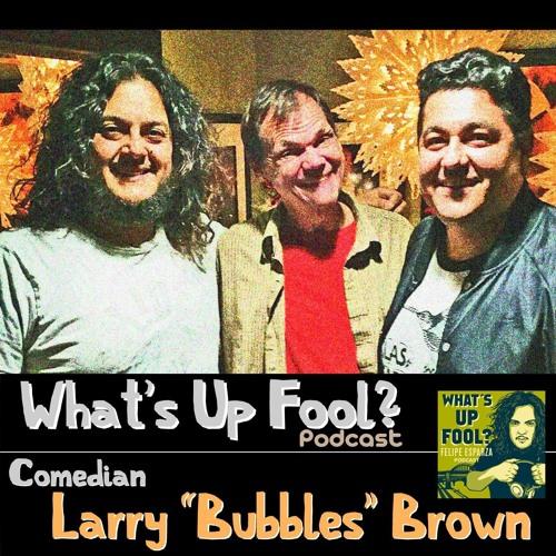 """Ep 80 - Larry """"Bubbles"""" Brown"""