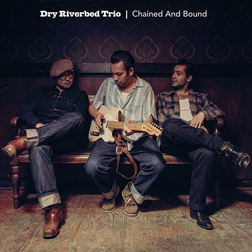 Dry Riverbed Trio - Chained And Bound