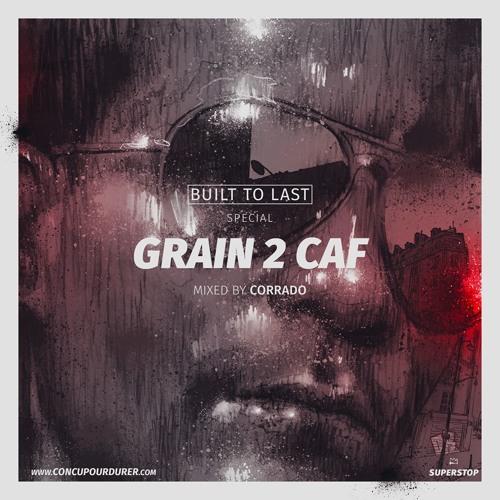 Grain 2 Caf - Built To Last Mix