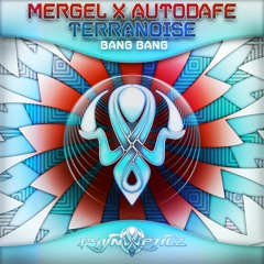 Mergel x Terranoise x Autodafe - Bang Bang [OUT NOW]