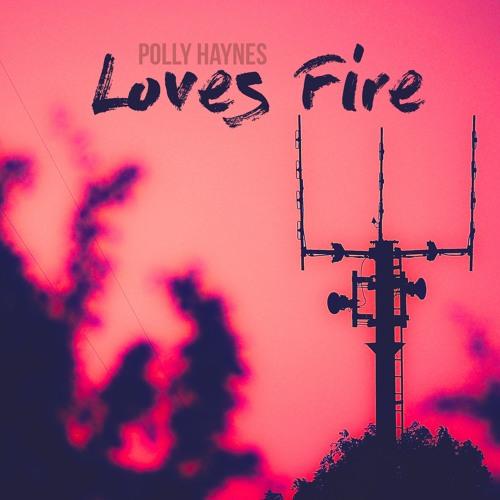 Polly Haynes - Loves Fire