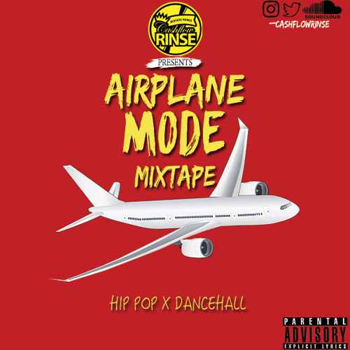 AIRPLANE MODE MIXTAPE BY CASHFLOW RINSE | 2019 HIP POP X DANCEHALL