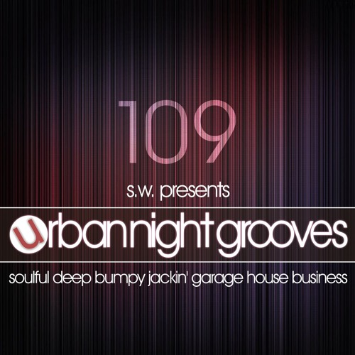 Urban Night Grooves 109 by S.W. *Soulful Deep Bumpy Jackin' Garage House Business*