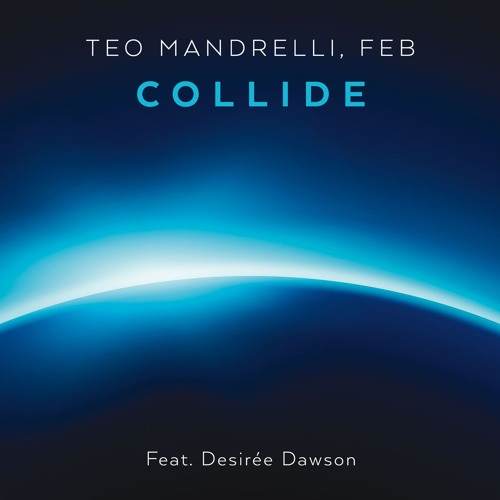 Teo Mandrelli, Feb - Collide (Feat. Desiree Dawson)