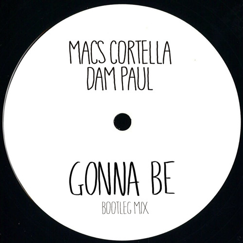 Macs Cortella & Dam Paul - Gonna Be (Original Mix) / FREE DOWNLOAD