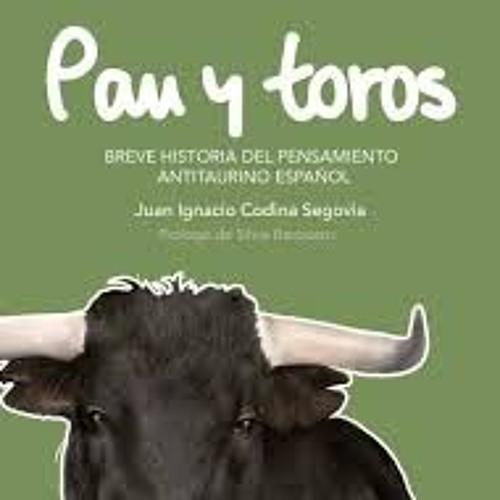 «Pan y toros. Breve historia del pensamiento antitaurino español»